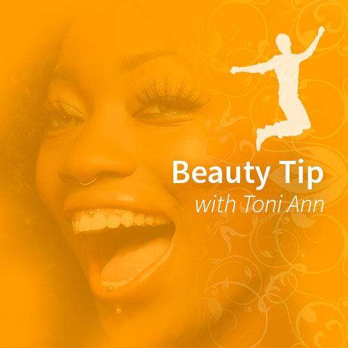 Beauty Tip with Toni Ann