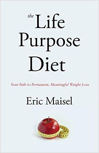 The Life Purpose Diet - Eric Maisel